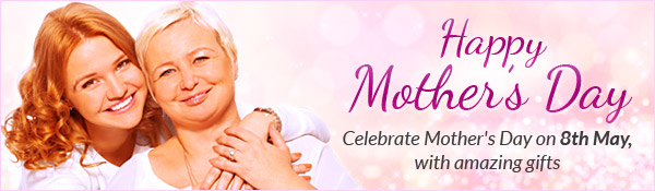 Happy Mother's Day - Celebrate Mother's Day on 8th May, with amazing gifts